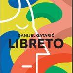 Danijel Gatarić: Libreto (odlomak)