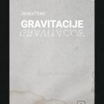 Senka Marić: Gravitacije (odlomak)
